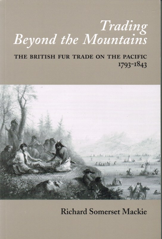 Image for TRADING BEYOND THE MOUNTAINS: THE BRITISH FUR TRADE ON THE PACIFIC, 1793-1843