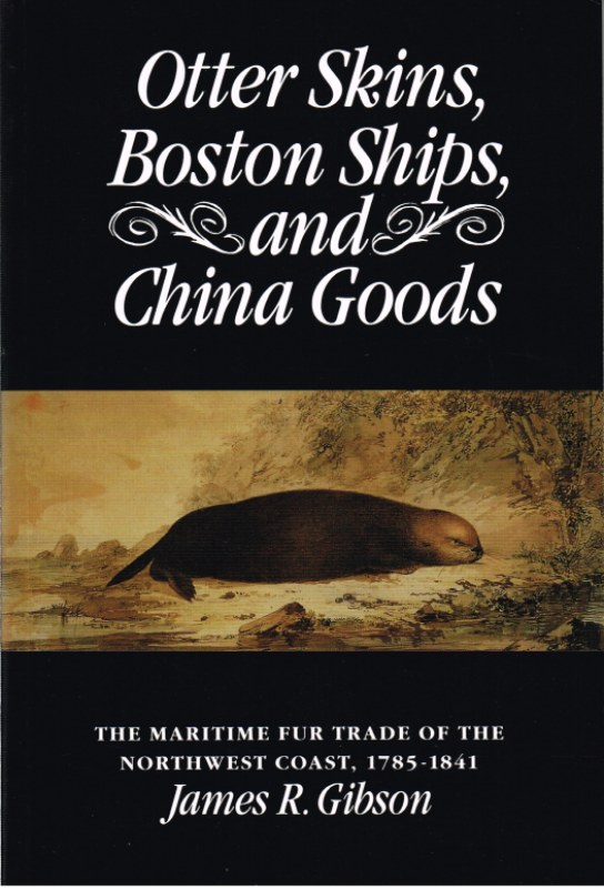 Image for OTTER SKINS, BOSTON SHIPS, AND CHINA GOODS : THE MARITIME FUR TRADE OF THE NORTHWEST COAST, 1785-1841