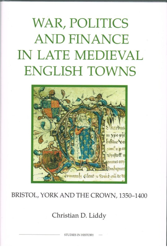 Image for WAR, POLITICS AND FINANCE IN LATE MEDIEVAL ENGLISH TOWNS: BRISTOL, YORK AND THE CROWN, 1350-1400