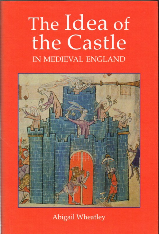 Image for THE IDEA OF THE CASTLE IN MEDIEVAL ENGLAND