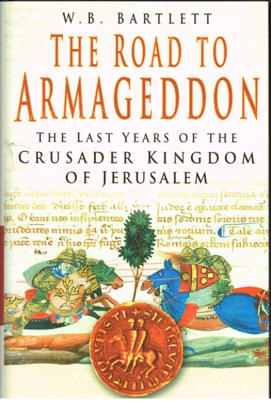 Image for THE ROAD TO ARMAGEDDON: THE LAST YEARS OF THE CRUSADER KINGDOM OF JERUSALEM