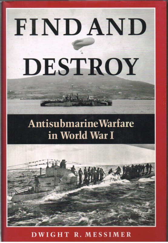 Image for FIND AND DESTROY : ANTISUBMARINE WARFARE IN WORLD WAR I