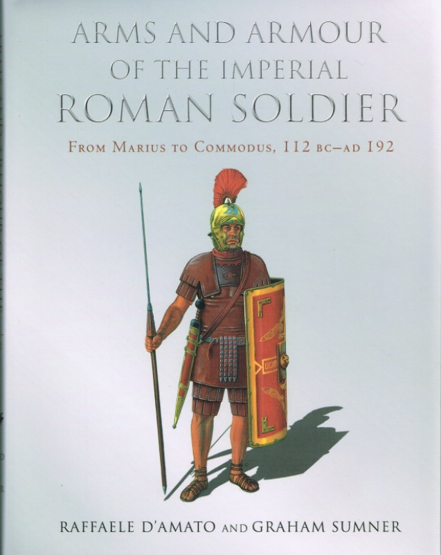 Image for ARMS AND ARMOUR OF THE IMPERIAL ROMAN SOLDIER : FROM MARIUS TO COMMODUS, 112 BC - AD 192