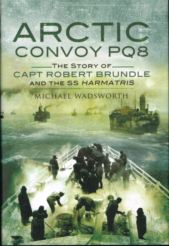 Image for ARCTIC CONVOY PQ8: THE STORY OF CAPTAIN ROBERT BRUNDLE AND THE SS HARMATRIS