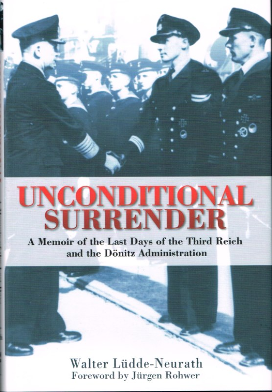 Image for UNCONDITIONAL SURRENDER: A MEMOIR OF THE LAST DAYS OF THE THIRD REICH AND THE DONITZ ADMINISTRATION