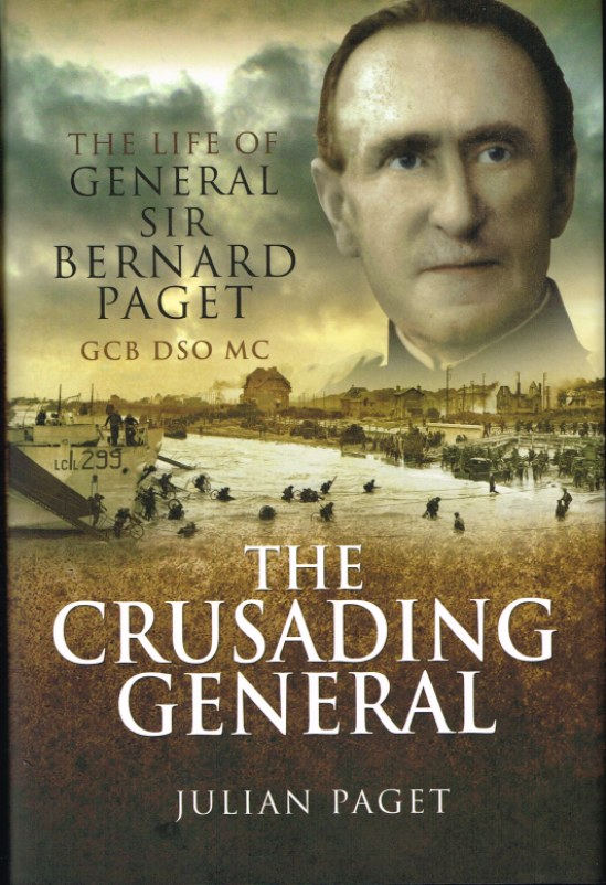 Image for THE CRUSADING GENERAL : THE LIFE OF GENERAL SIR BERNARD PAGET GCB DSO MC