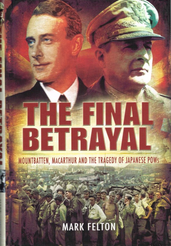 Image for THE FINAL BETRAYAL: MOUNTBATTEN, MACARTHUR AND THE TRAGEDY OF JAPANESE PRISONERS OF WAR