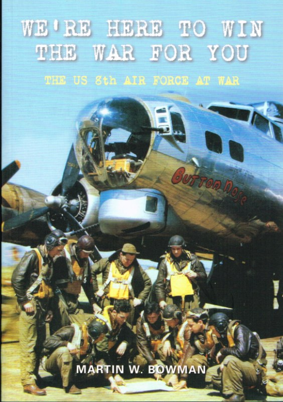 Image for WE'RE HERE TO WIN THE WAR FOR YOU : THE US 8TH AIR FORCE AT WAR