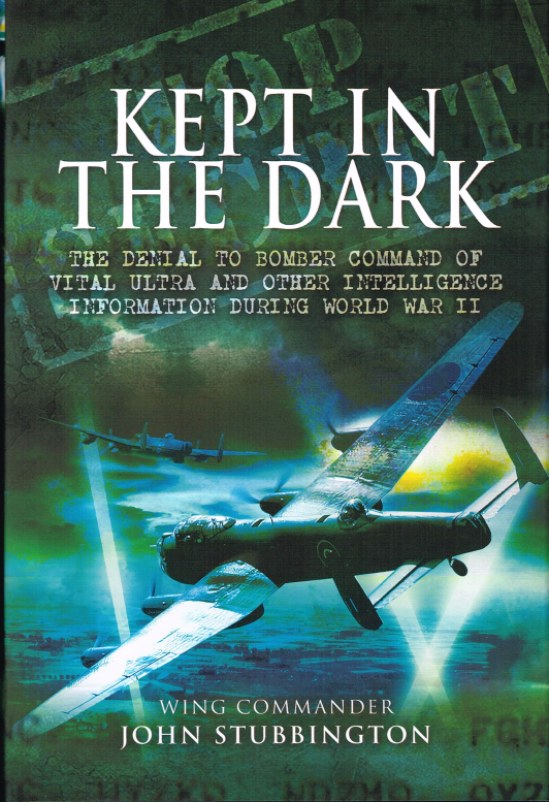 Image for KEPT IN THE DARK: THE DENIAL TO BOMBER COMMAND OF VITAL ULTRA AND OTHER INTELLIGENCE INFORMATION DURING WORLD WAR II