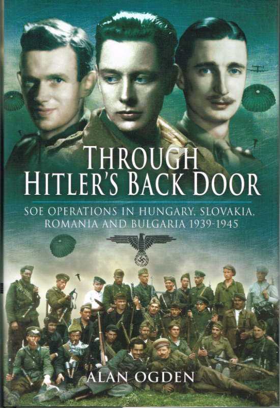 Image for THROUGH HITLER'S BACK DOOR: SOE OPERATIONS IN HUNGARIA, SLOVAKIA, ROMANIA AND BULGARIA 1939-1945