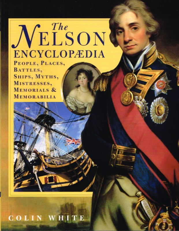 Image for THE NELSON ENCYCLOPAEDIA : PEOPLE, PLACES, BATTLES, SHIPS, MYTHS, MISTRESSES, MEMORIALS AND MEMORABILIA