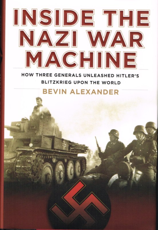 Image for INSIDE THE NAZI WAR MACHINE: HOW THREE GENERALS UNLEASHED HITLER'S BLITZKRIEG UPON THE WORLD