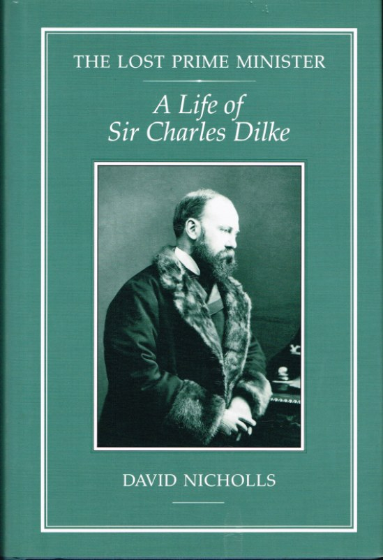 Image for THE LOST PRIME MINISTER: A LIFE OF SIR CHARLES DILKE