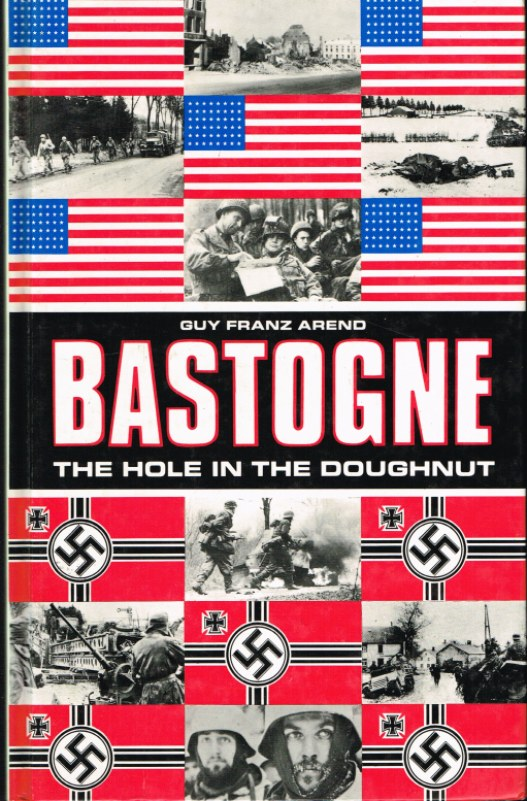 Image for BASTOGNE: THE HOLE IN THE DOUGHNUT - A CHRONOLOGICAL HISTORY OF THE BATTLE OF BASTOGNE