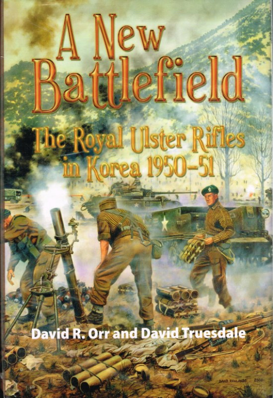 Image for A NEW BATTLEFIELD : THE ROYAL ULSTER RIFLES IN KOREA 1950-51 (SIGNED & NUMBERED COPY)