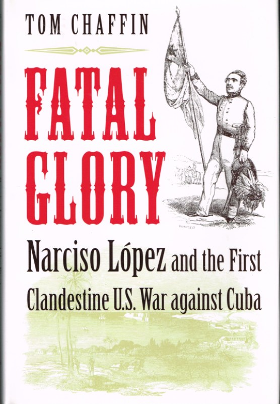 Image for FATAL GLORY: NARCISO LOPEZ AND THE FIRST CLANDESTINE US WAR AGAINST CUBA