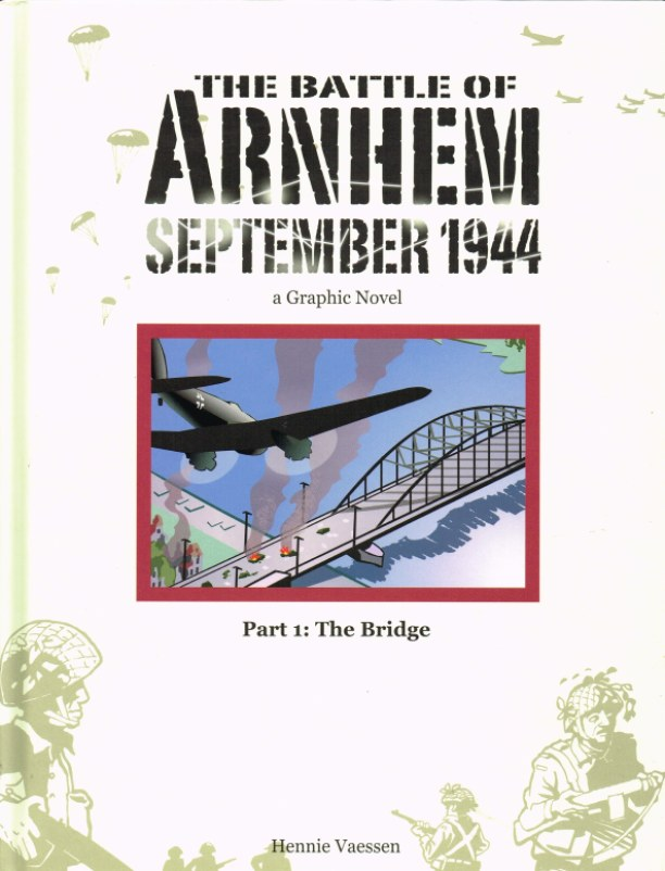 Image for THE BATTLE OF ARNHEM SEPTEMBER 1944 A GRAPHIC NOVEL - PART 1: THE BRIDGE
