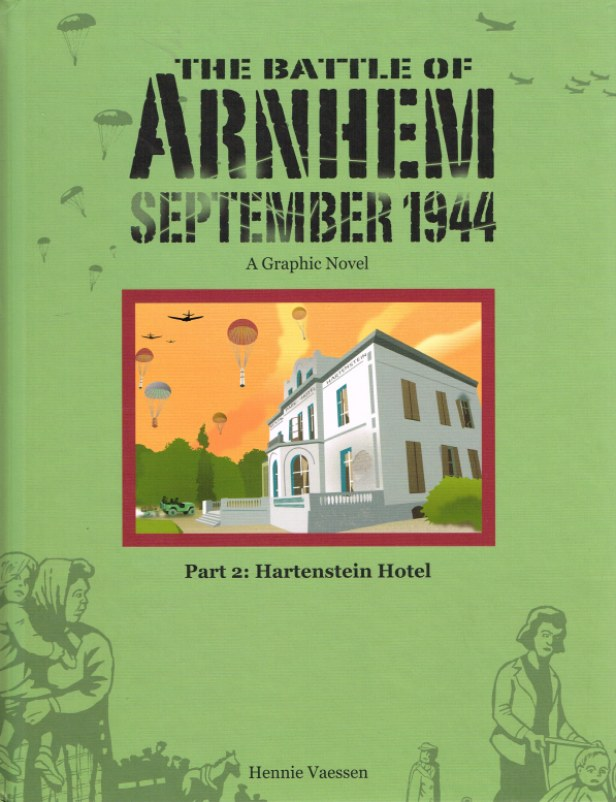 Image for THE BATTLE OF ARNHEM SEPTEMBER 1944 A GRAPHIC NOVEL - PART 2: HARTENSTEIN HOTEL