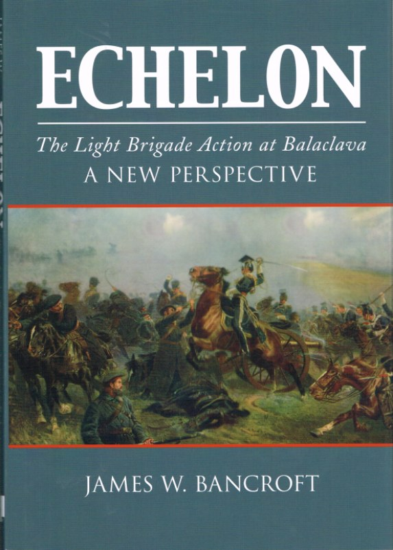 Image for ECHELON: THE LIGHT BRIGADE ACTION AT BALACLAVA - A NEW PERSPECTIVE