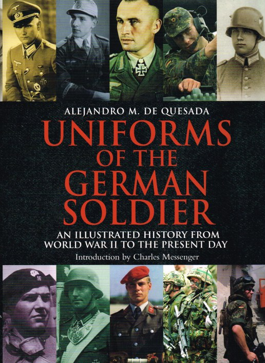 Image for UNIFORMS OF THE GERMAN SOLDIER: AN ILLUSTRATED HISTORY FROM WORLD WAR II TO THE PRESENT DAY