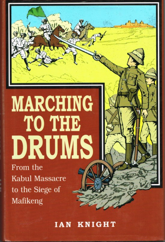 Image for MARCHING TO THE DRUMS: EYEWITNESS ACCOUNTS OF WAR FROM THE KABUL MASSACRE TO THE SIEGE OF MAFIKENG