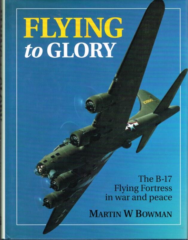 Image for FLYING TO GLORY: THE B-17 FLYING FORTRESS IN WAR AND PEACE