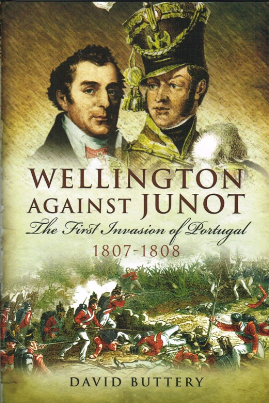 Image for WELLINGTON AGAINST JUNOT: THE FIRST INVASION OF PORTUGAL 1807-1808