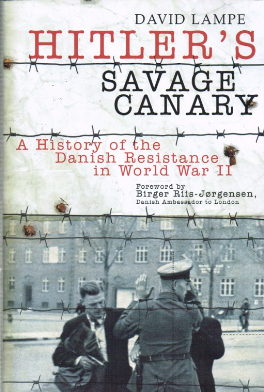 Image for HITLER'S SAVAGE CANARY : A HISTORY OF THE DANISH RESISTANCE IN WORLD WAR II