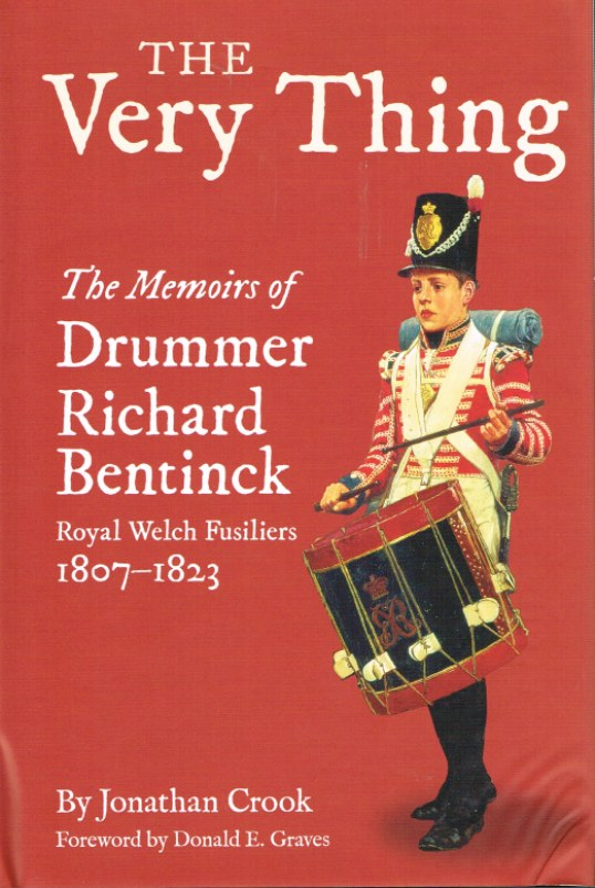 Image for THE VERY THING: THE MEMOIRS OF DRUMMER RICHARD BENTINCK, THE ROYAL WELCH FUSILIERS 1807-1823