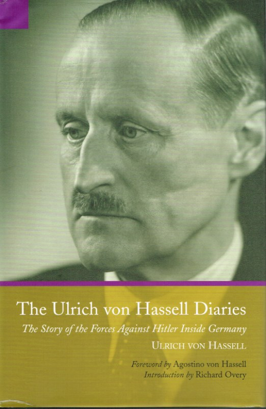 Image for THE ULRICH VON HASSELL DIARIES, 1938-1944: THE STORY OF THE FORCES AGAINST HITLER INSIDE GERMANY