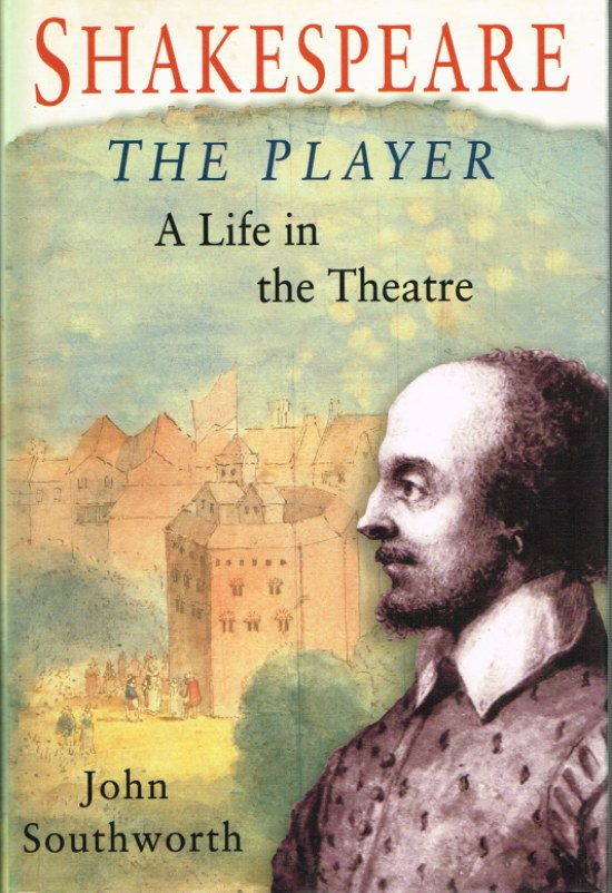 Image for SHAKESPEARE THE PLAYER: A LIFE IN THE THEATRE