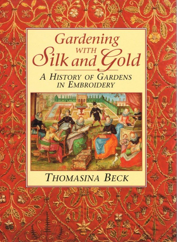 Image for GARDENING WITH SILK AND GOLD : A HISTORY OF GARDENS IN EMBROIDERY