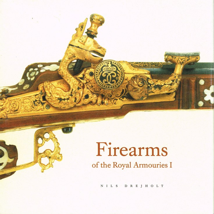 Image for FIREARMS OF THE ROYAL ARMOURIES I: FROM GUSTAV II ADOLF TO CHARLES XIII