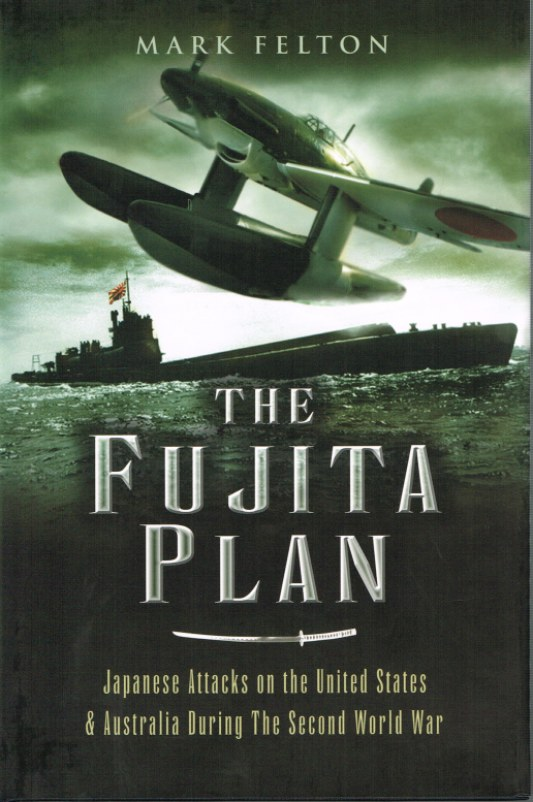 Image for THE FUJITA PLAN: JAPANESE ATTACKS ON THE UNITED STATES AND AUSTRALIA DURING THE SECOND WORLD WAR