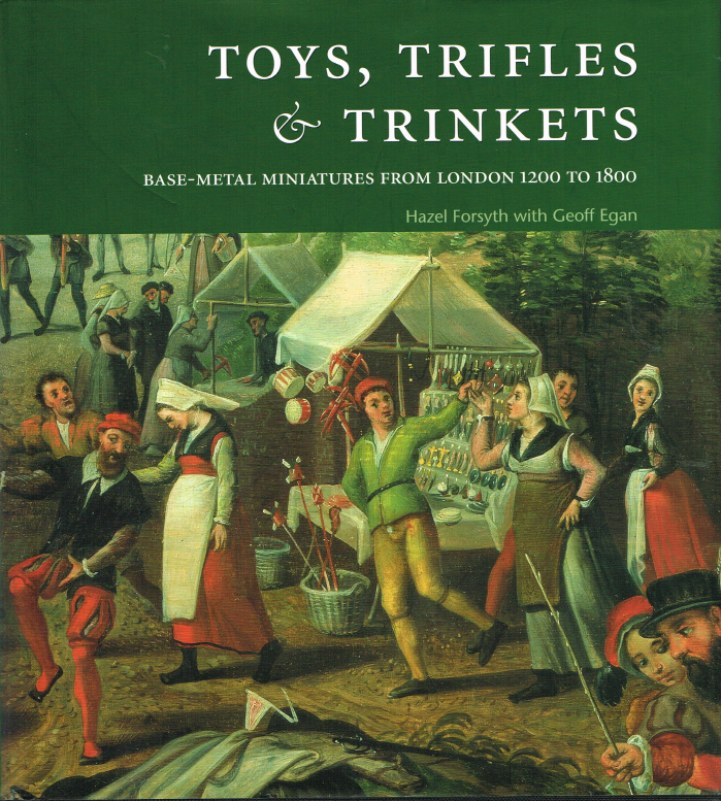 Image for TOYS, TRIFLES & TRINKETS : BASE-METAL MINIATURES FROM LONDON 1200 TO 1800