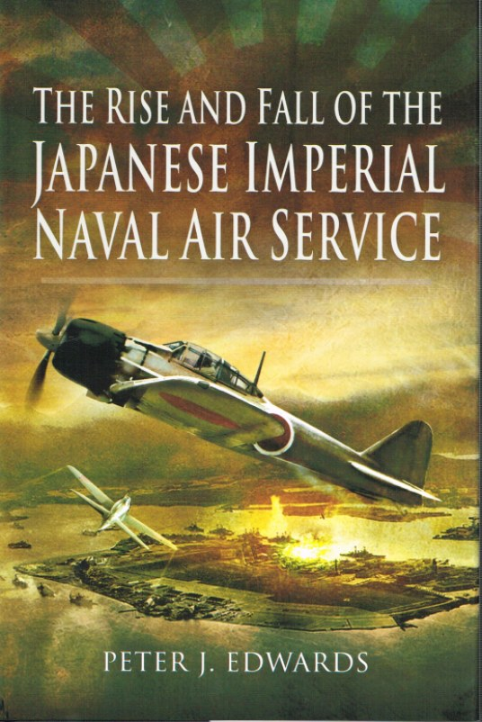Image for THE RISE AND FALL OF THE JAPANESE IMPERIAL NAVAL AIR SERVICE