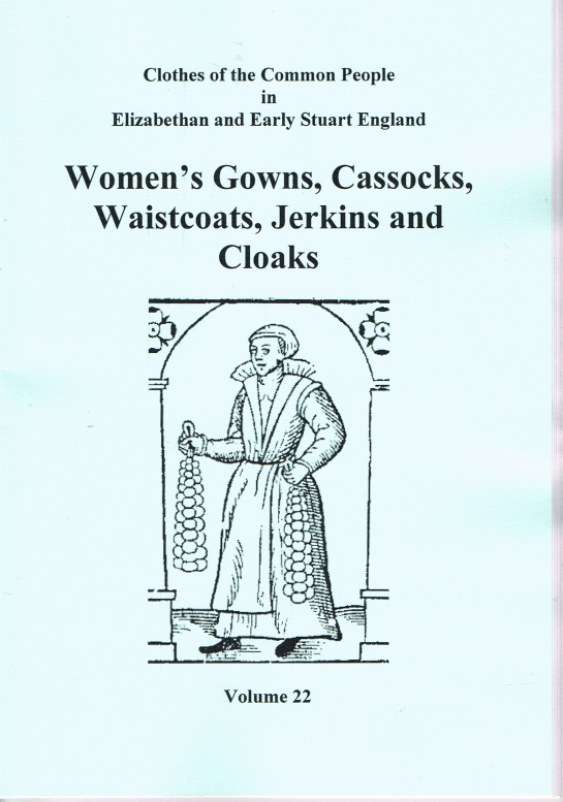 Image for CLOTHES OF THE COMMON PEOPLE VOLUME 22: WOMEN'S GOWNS, CASSOCKS, WAISTCOATS, JERKINS AND CLOAKS