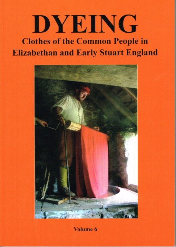 Image for DYEING CLOTHES OF THE COMMON PEOPLE IN ELIZABETHAN AND EARLY STUART ENGLAND