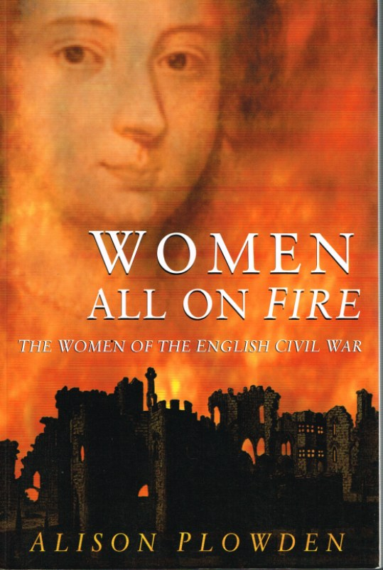 Image for WOMEN ALL ON FIRE: THE WOMEN OF THE ENGLISH CIVIL WAR