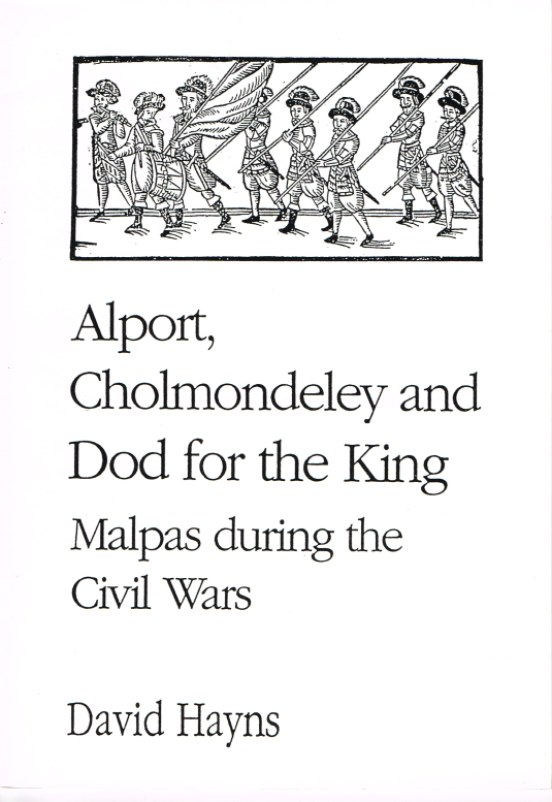 Image for ALPORT, CHOLMONDELEY AND DODD FOR THE KING: MALPAS DURING THE CIVIL WARS