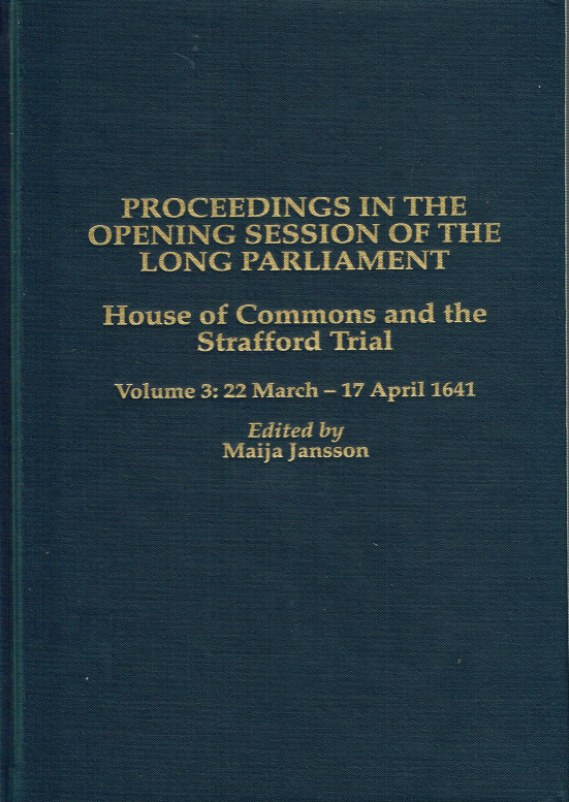 Image for PROCEEDINGS IN THE OPENING SESSION OF THE LONG PARLIAMENT: HOUSE OF COMMONS AND THE STRAFFORD TRIAL - VOLUME 3