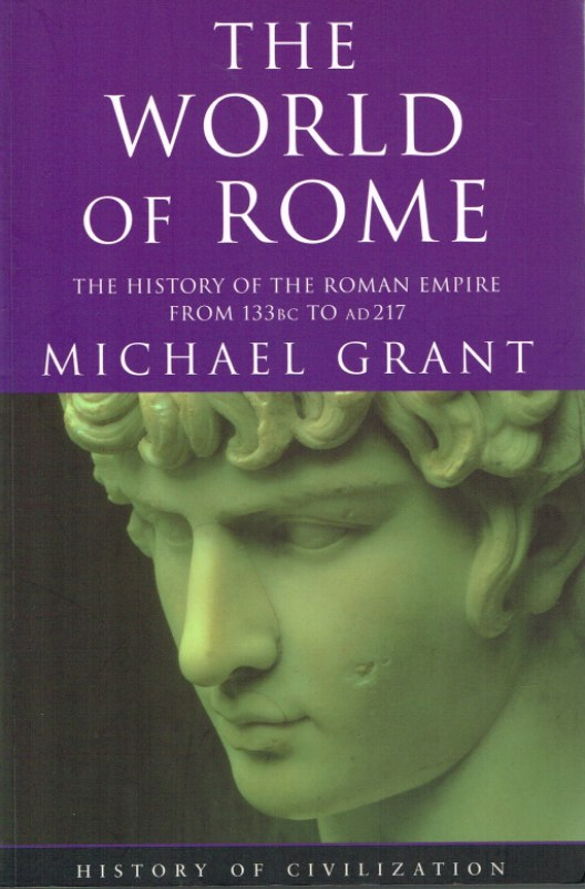 Image for THE WORLD OF ROME: THE HISTORY OF THE ROMAN EMPIRE FROM 133BC TO AD217