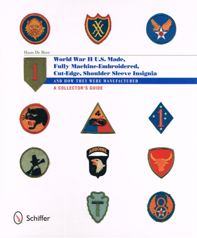 Image for US - MADE, FULLY MACHINE-EMBROIDERED, CUT EDGE SHOULDER SLEEVE INSIGNIA OF WORLD WAR II - AND HOW THEY WERE MANUFACTURED : A COLLECTOR'S GUIDE