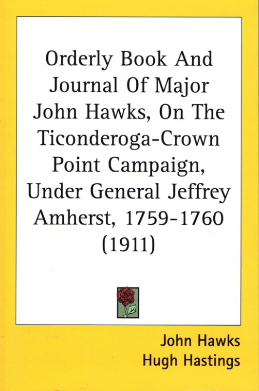 Image for ORDERLY BOOK AND JOURNAL OF MAJOR JOHN HAWKS, ON THE TICONDEROGA-CROWN POINT CAMPAIGN, UNDER GENERAL JEFFREY AMHERST, 1759-1760