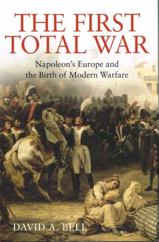 Image for THE FIRST TOTAL WAR: NAPOLEON'S EUROPE AND THE BIRTH OF MODERN WARFARE