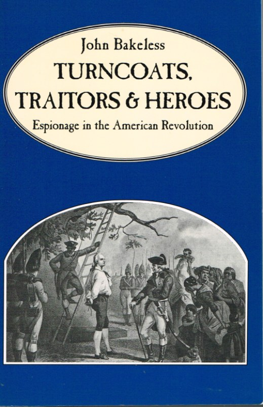 Image for TURNCOATS, TRAITORS & HEROES: ESPIONAGE IN THE AMERICAN REVOLUTION