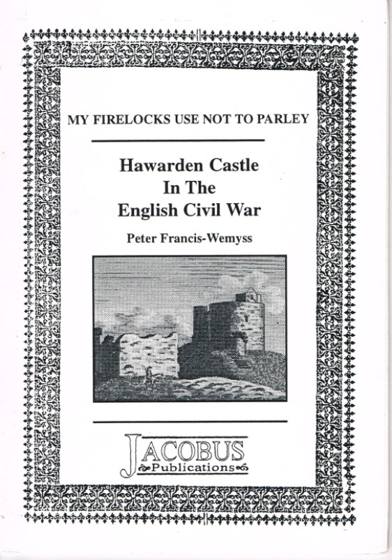 Image for MY FIRELOCKS USE NOT TO PARLEY: HAWARDEN CASTLE IN THE ENGLISH CIVIL WAR