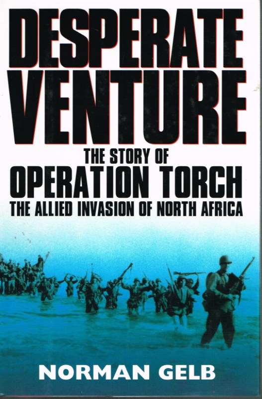 Image for DESPERATE VENTURE: THE STORY OF OPERATION TORCH, THE ALLIED INVASION OF NORTH AFRICA