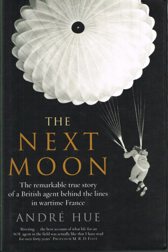 Image for THE NEXT MOON: THE REMARKABLE TRUE STORY OF A BRITISH AGENT BEHIND THE LINES IN WARTIME FRANCE