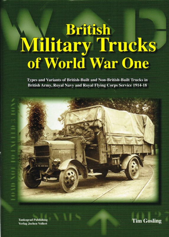 Image for BRITISH MILITARY TRUCKS OF WORLD WAR ONE : TYPES AND VARIANTS OF BRITISH-BUILT AND NON-BRITISH-BUILT TRUCKS IN BRITISH ARMY, ROYAL NAVY AND ROYAL FLYING CORPS SERVICE 1914-18